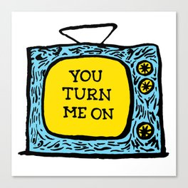 You Turn Me On Canvas Print