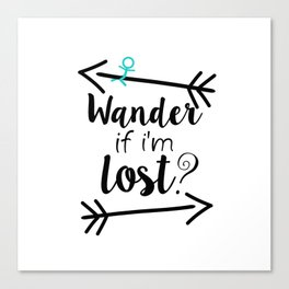 Wander If I'm Lost? Canvas Print