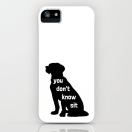 You Don't Know Sit iPhone Case