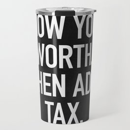 Know Your Worth. Then Add Tax. Travel Mug