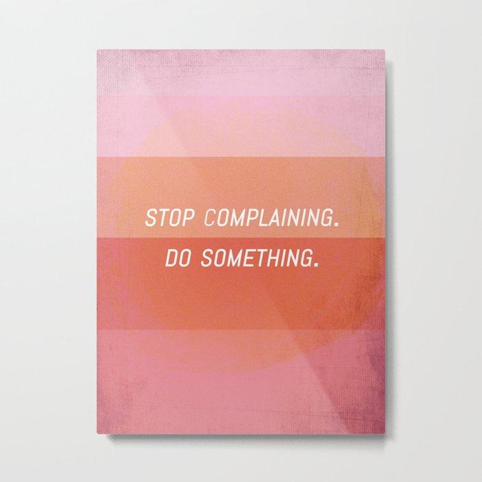Stop complaining, Do something! Metal Print