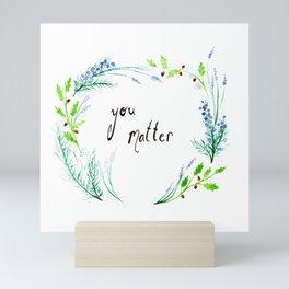 You Matter - Watercolor Nature Graphic Mini Art Print