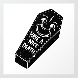 Have a nice death. Art Print