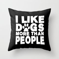 I Like Dogs More Than People  |  Dog Lover Throw Pillow