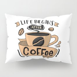 Life Begins After Coffee Pillow Sham