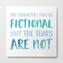 The Characters May Be Fictional But The Tears Are Not - Blue Metal Print