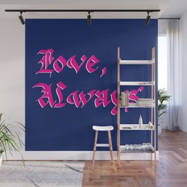 Love, Always. Wall Mural