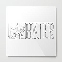Hi Hater/ Bye Hater Metal Print