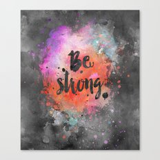 Be strong motivational watercolor quote Canvas Print