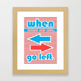 When Nothing Goes Right, Go Left Framed Art Print