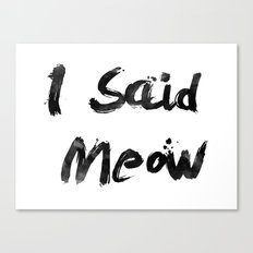 I Said Meow Canvas Print