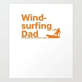 Windsurfing Dad Water Sports Sailing Father's Day Sailboarding Wind Surfers Gifts Art Print