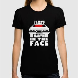 Oh man! i shot Marvin in the face! T-shirt