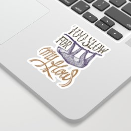 SLOTH - Too slow for my how Sticker