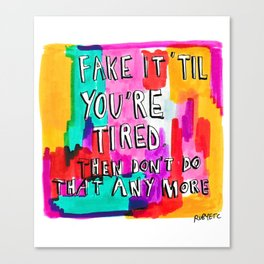 Fake it 'til you're tired Canvas Print