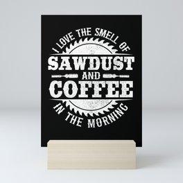 I Love Sawdust & Coffee Woodworking Carpenter Gift Mini Art Print