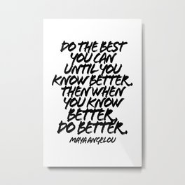 Do the Best You Can Until You Know Better. Then When You Know Better Do Better. -Maya Angelou Quote Grunge Caps Metal Print