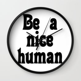 Be a nice human Wall Clock