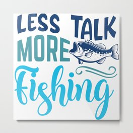 Less Talk More Fishing Funny Introvert Quote Metal Print