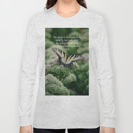 We delight in the beauty of the butterfly.... Long Sleeve T-shirt