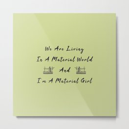 WE are living in a material world and I'm a material girl funny pun Sew sewing Metal Print