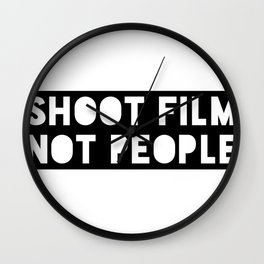 Shoot Film, Not People Wall Clock