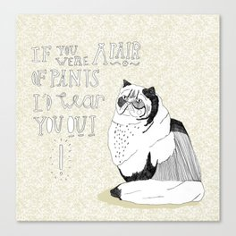 If you were a pair of pants i'd wear you out Canvas Print