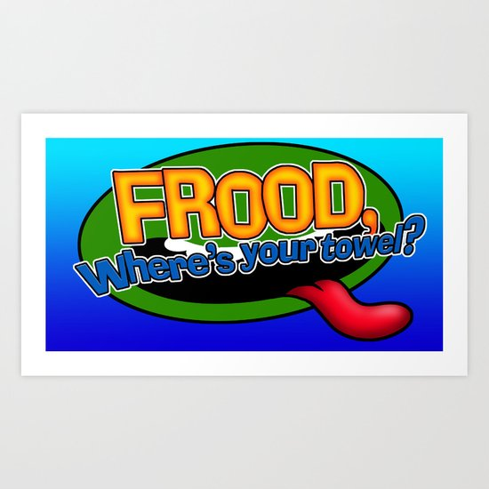 FROOD, Where's your towel? Art Print