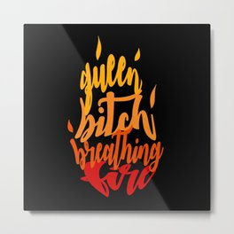 TOG - Fire Breathing Bitch Queen Metal Print