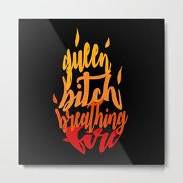 TOG - Fire Breathing Bitch Queen Metal Print