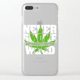 "Nice Cannabis Shirt For High People ""Never Smoke Shitty Weed"" T-shirt Design Marijuana Medication  Clear iPhone Case"