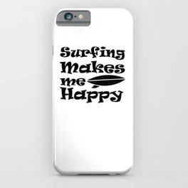 Surfing Makes Me Happy iPhone Case