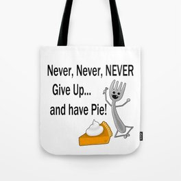Never, Never, NEVER Give Up... and have Pie! Tote Bag