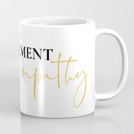 Less Judgement More Empathy Coffee Mug