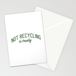 Not Recycling is Trashy - Go Green Stationery Cards