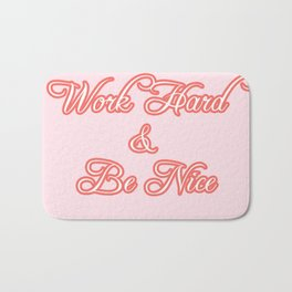 work hard & be nice Bath Mat