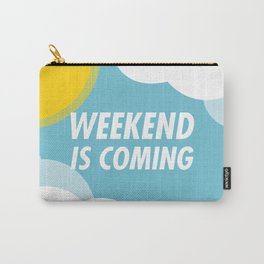 Weekend Is Coming Carry-All Pouch