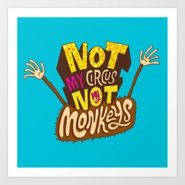 Not My Circus, Not My Monkeys Art Print