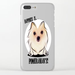 Happiness is Pomeranian's Clear iPhone Case
