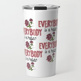 Everybody Is A Hater Travel Mug
