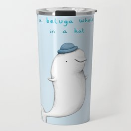 You're Cuter than a Beluga Whale in a Hat Travel Mug
