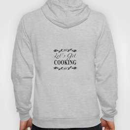 Let's Get Cooking - Black and White Kitchen Art, Apparel and Accessories for Chefs and Cooks Hoody