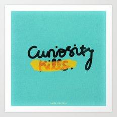 Curiosity Kills Art Print