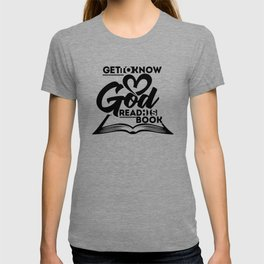 Christian print. Get to know God read his book. T-shirt