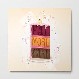 Eat More Cake Metal Print