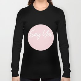 Say Yes Long Sleeve T-shirt
