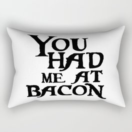 You had meat bacon Rectangular Pillow