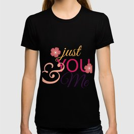 Just You and Me Valentines Day Valentine T-shirt