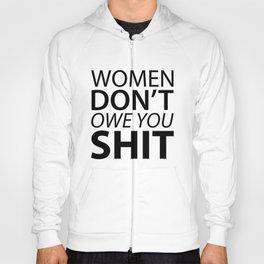 Women Don't Owe You Shit Hoody