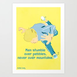Men stumble over pebbles, never over mountains Art Print